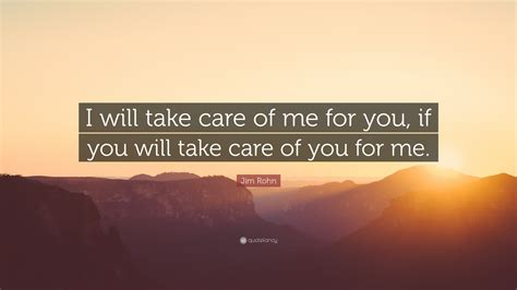 who will take care of me when i m plan now to safeguard your health and happiness in age books jim rohn quote i will take care of me for you if you