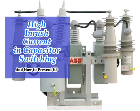 capacitor bank inrush current electrical engtechnology