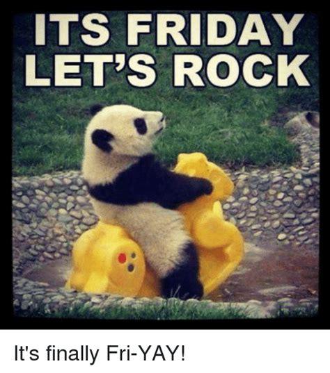 Finally Friday Meme - its friday let s rock it s finally fri yay it s friday