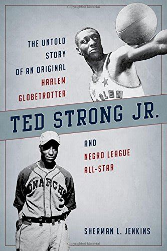 the superstar story of the harlem globetrotters history of stuff books 11 ted strong jr the untold story of an original