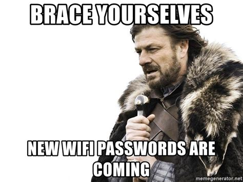 Brace Yourselves Meme Generator - brace yourselves new wifi passwords are coming brace
