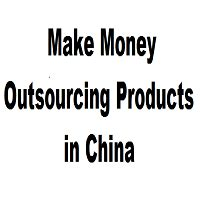 how to make money online outsourcing products in china review earn - How To Make Money Online In China