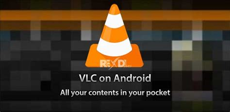 vlc android apk vlc for android 2 1 9 apk for android all versions
