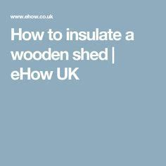 How To Insulate A Wooden Shed by 25 Best Ideas About Insulating A Shed On Insulated Shed In Sheds And Shed Office
