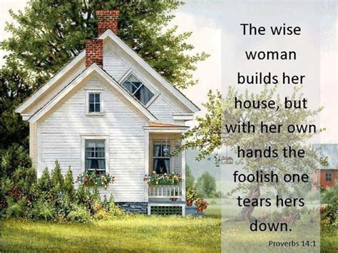 a wise woman builds her house the wise woman builds her house but with her own hands the foolish one tears hers