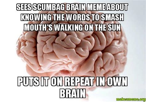Scumbag Brain Meme Generator - sees scumbag brain meme about knowing the words to smash