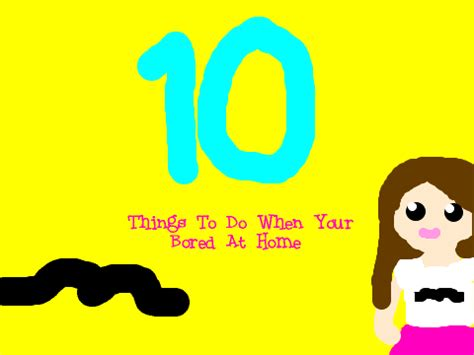 10 things to do when your bored at home with melonie
