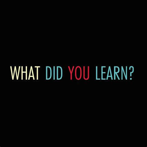 What Did You Will You by What Did You Learn