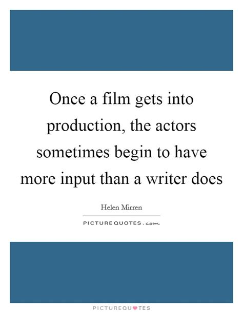 film production quotes once a film gets into production the actors sometimes