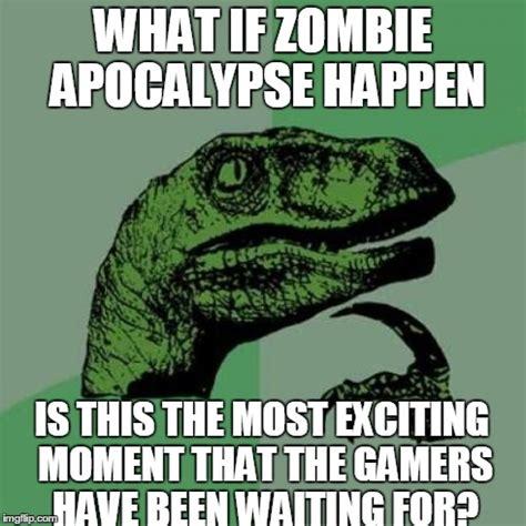 Zombie Meme Generator - when zombie apocalypse imgflip