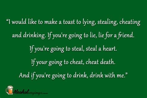 I would like to make a toast to lying, stealing, cheating