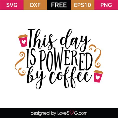 This day is powered by coffee   Lovesvg.com