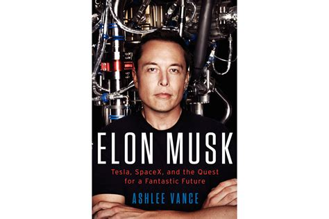 elon musk future elon musk tesla spacex and the quest for a fantastic
