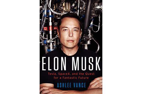 elon musk quest for a fantastic future elon musk tesla spacex and the quest for a fantastic