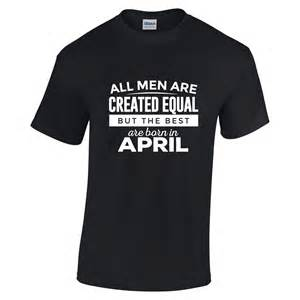All men are created equal the best are born in april t shirts white