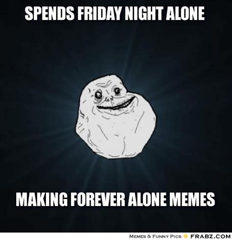 Alone Meme - friday night meme memes