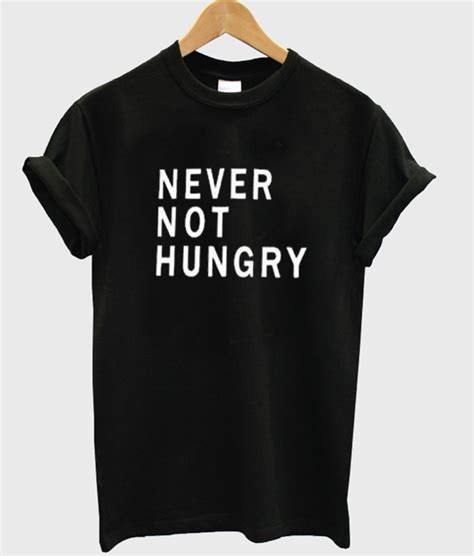 Never Not by Never Not Hungry Tshirt