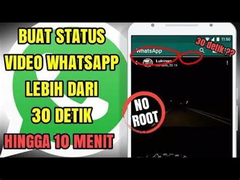 detik whatsapp cara buat status video whatsapp full tanpa crop durasi