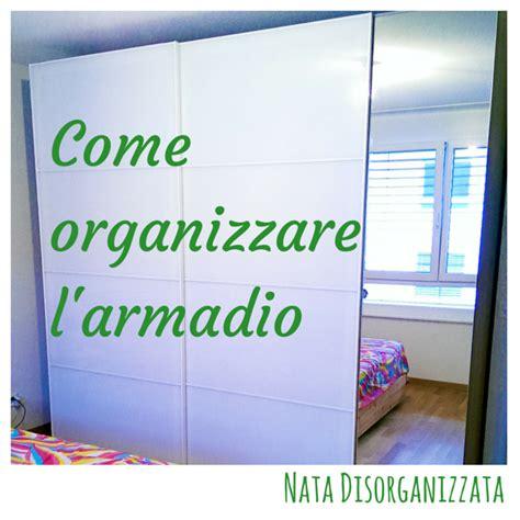 organizzare armadio nata disorganizzata come organizzare l armadio