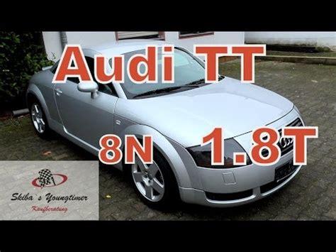 Audi Tt Kaufberatung by Audi Tt Coupe Typ 8n Eine Kleine Kaufberatung Youtube