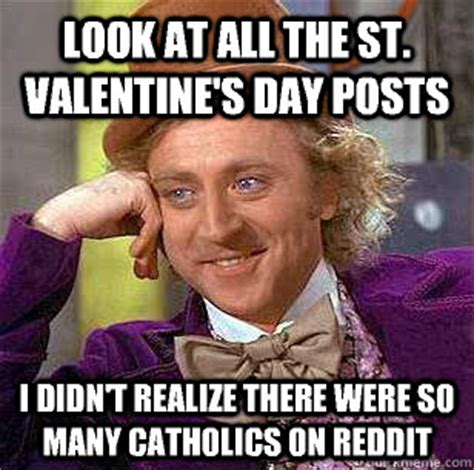 St Valentine Meme - condescending wonka memes quickmeme