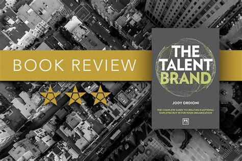the talent brand the complete guide to creating emotional employee buy in for your organization books the talent brand book review brand marketing