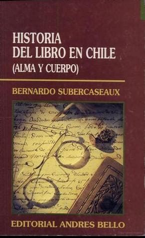 libro historia de dos almas historia del libro en chile alma y cuerpo by bernardo subercaseaux reviews discussion