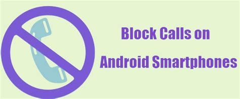 block caller on android awesome way to block calls on android smartphones