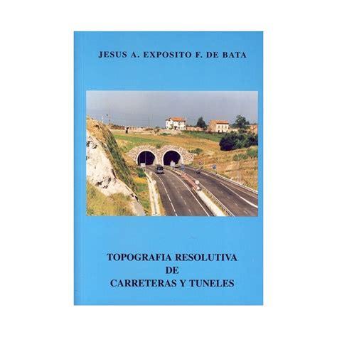 libro topografia resolutiva de carreteras y tuneles libros t 233 cnicos online comprar precio