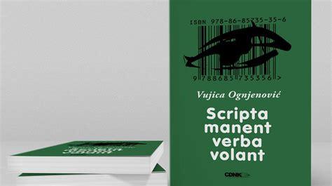 verba volant scripta manet vujica ognjenovi艸 scripta manent verba volant okf