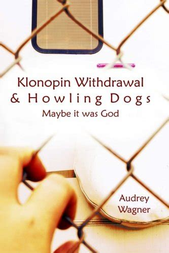 Klonopin Detox Success Stories by Klonopin Withdrawal Howling Dogs Maybe It Was God
