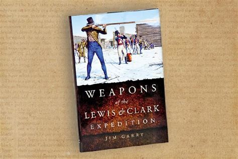 weapons of the lewis and clark expedition books weapons of the lewis clark expedition true west magazine
