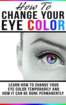 how to change your eye color with your mind how to change your eye color learn how to change your eye