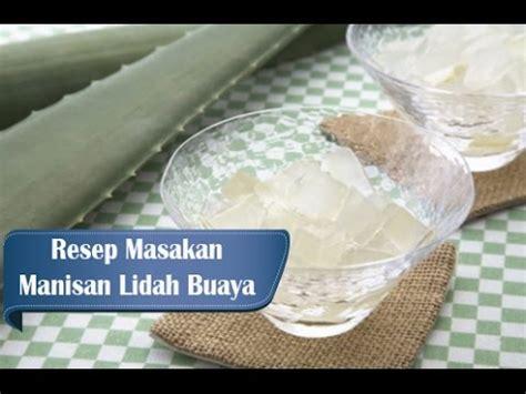 cara membuat manisan mangga tanpa bahan pengawet resep dan cara membuat manisan lidah buaya tanpa bahan