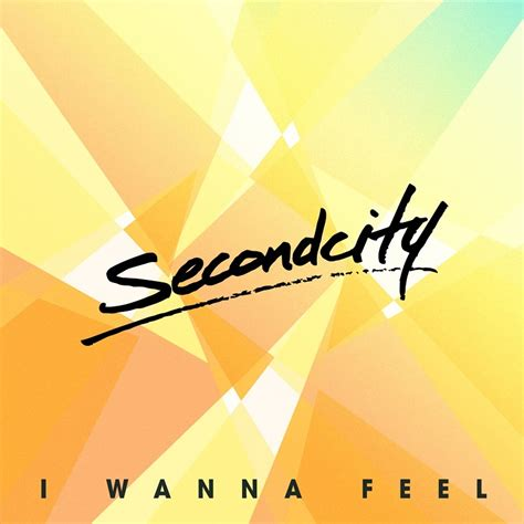 i wanna a in the secondcity i wanna feel lyrics genius lyrics