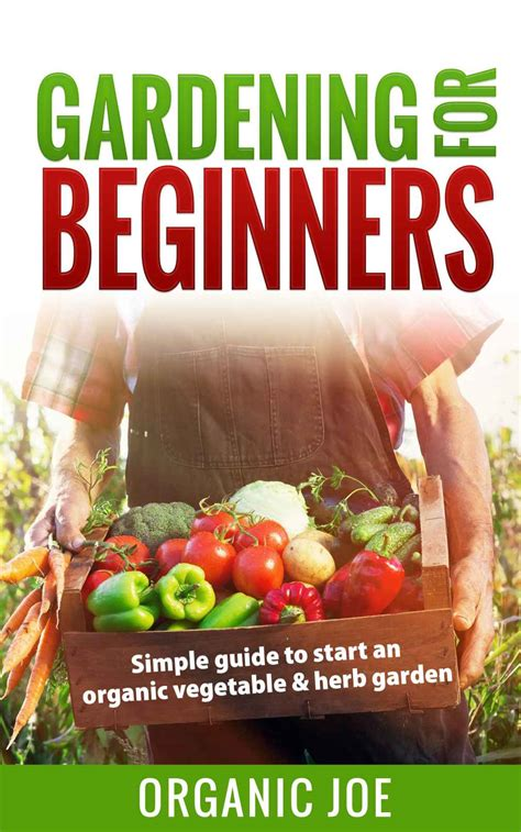 Before You Put That Seed Into The Ground Make Sure You Organic Vegetable Gardening For Beginners