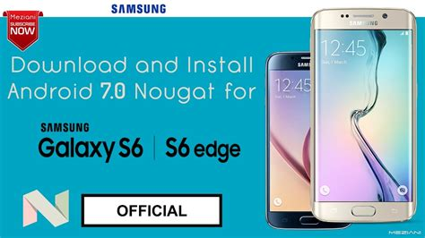 how to install the official android 7 0 nougat on samsung galaxy s6 s6 edge