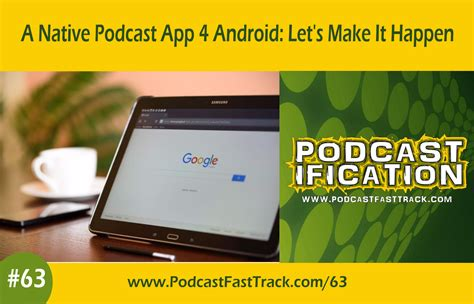 podcast app for android a podcast app for android let s make it happen ep 63 podcast fasttrack and the