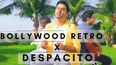 despacito x bollywood mashup bollywood retro x despacito ft yashita sharma singh s