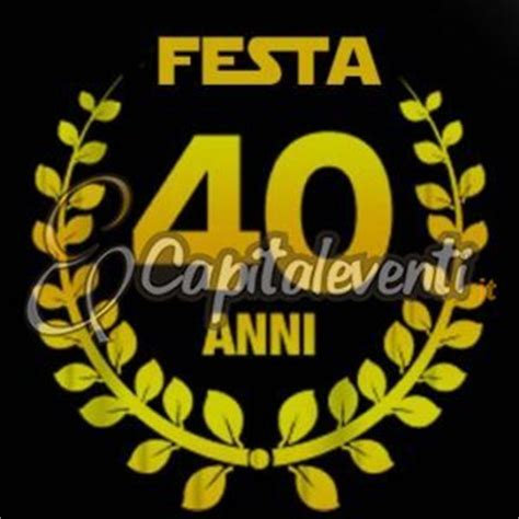 Organizzare Festa Dei 40 Anni by Festa Compleanno 40 Anni Roma Discoteche Ville E Sale
