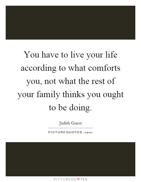 what comforts you you have to live your life according to what comforts you