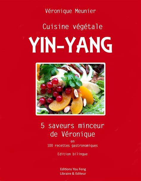 cuisine vegetale cuisine v 233 g 233 tale yin yang 5 saveurs minceur de v 233 ronique