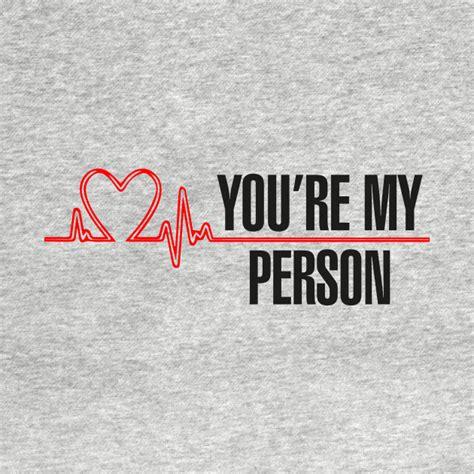 youre my grey s anatomy you re my person greys anatomy t