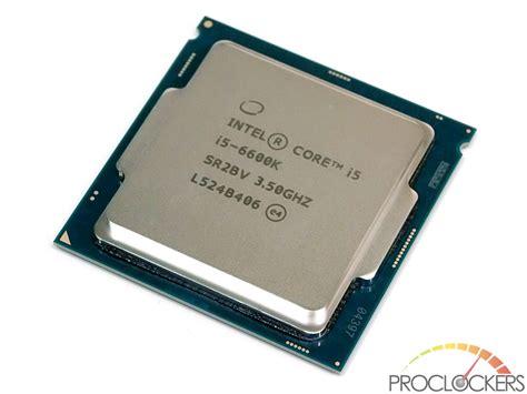 Intel I5 6600k 1 intel i5 6600k cpu review proclockers