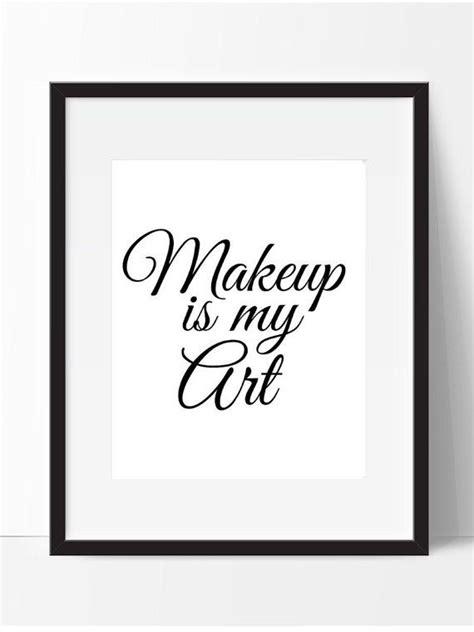 printable makeup quotes printable makeup print makeup is my art makeup quote