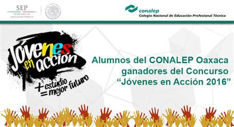 jovenes en accion 2016 inscripciones alumnos del conalep oaxaca ganadores del concurso j 243 venes