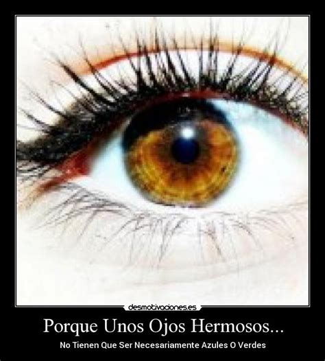 tener unos ojos bonitos desmotivaciones porque unos ojos hermosos desmotivaciones