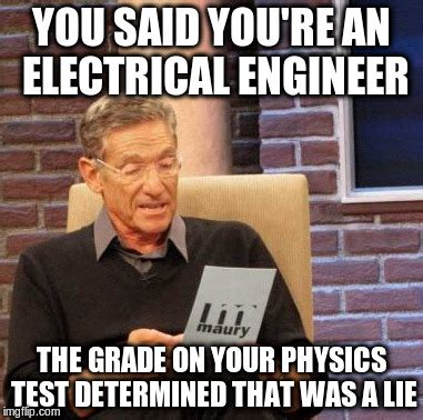 Electrical Engineering Memes - maury lie detector meme imgflip