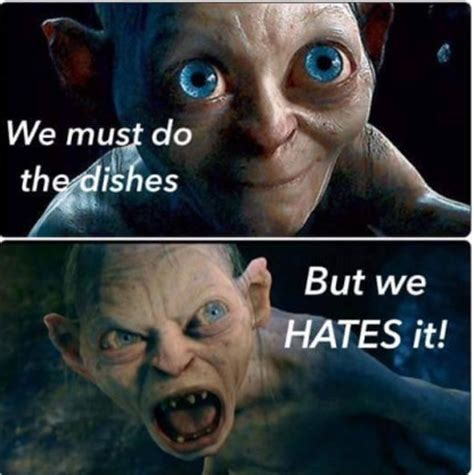 Gollum Meme - every time doing the dishes
