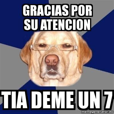 imagenes gracias tia meme perro racista gracias por su atencion tia deme un 7